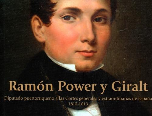 Ramón Power y Giralt: Diputado puertorriqueño a las Cortes generales y extraordinarias de España 1810-1813