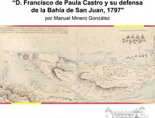 """Charla """"D. Francisco de Paula Castro y su defensa de a Bahía de San Juan, 1797"""""""